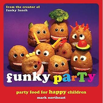 Funky Party - Party Food for Happy Children by Mark Northeast - 978190
