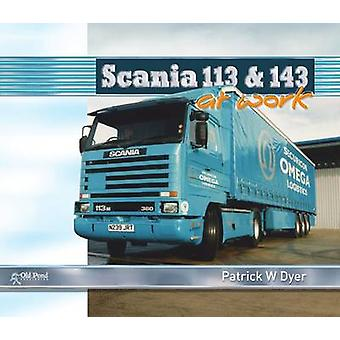 Scania 113 and 143 at Work by Patrick W. Dyer - 9781910456927 Book