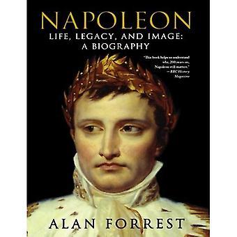 Napoléon: Vie, legs et Image: une biographie
