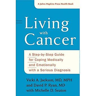 Living with Cancer: A�Step-by-Step Guide for Coping�Medically and Emotionally with�a Serious Diagnosis (A Johns�Hopkins Press Health Book)