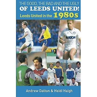 The Good, the Bad and the� Ugly of Leeds United!: Leeds United in the 1980s