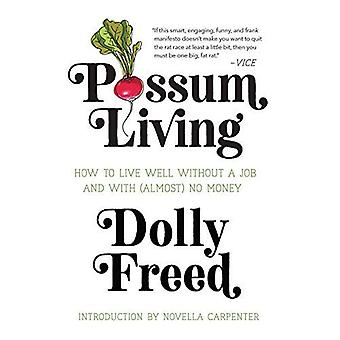 Possum Living: How to Live� Well Without a Job and with (Almost) No Money