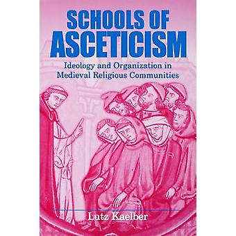Schools of Asceticism Ideology and Organization in Medieval Religious Communities by Kaelber & Lutz