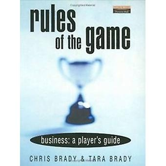 The Rules of the Game Business A Players Guide by Brady & Chris