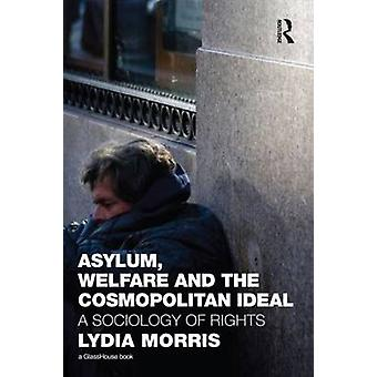 Asylum Welfare and the Cosmopolitan Ideal A Sociology of Rights by Morris & Lydia