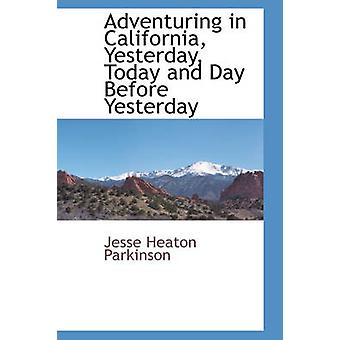 Adventuring in California Yesterday Today and Day Before Yesterday by Parkinson & Jesse Heaton
