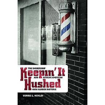 Keepin het gedempte de Barbershop en Afrikaanse Amerikaanse Hush Harbor retoriek door Nunley & Vorris L
