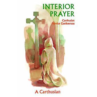 Interior Prayer Carthusian Novice Conferences by A. Carthusian
