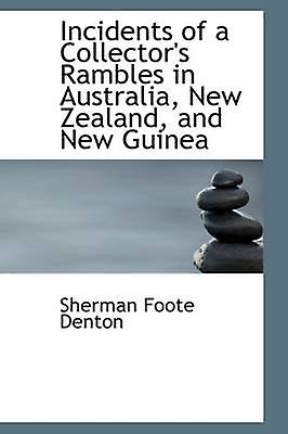 Incidents of a Collectors Rambles in Australia New Zealand and New Guinea by Denton & Sherman Foote