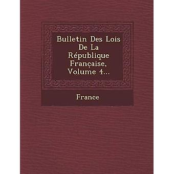 Bulletin Des Lois de La Republique Franc Aise Volume 4... by France