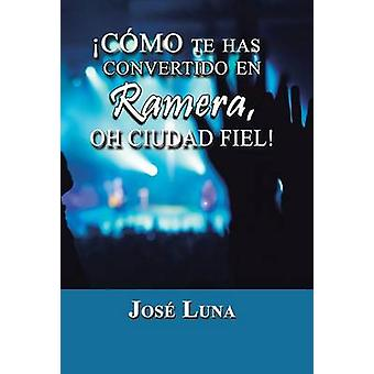 Como Te hat Convertido En Ramera Oh Ciudad Fiel von Luna & Jose