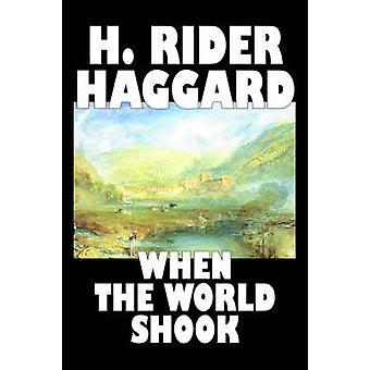 När världen skakade av H. Rider Haggard Science Fiction Fantasy historiska actionäventyr av Haggard & H. Rider