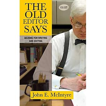 The Old Editor Says Maxims for Writing and Editing by McIntyre & John E.