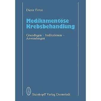Medikamentse Krebsbehandlung  Grundlagen  Indikationen  Anwendungen by Fritze & D.