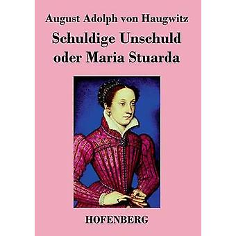 Oder Schuldige Unschuld Maria Stuarda août Adolph von Haugwitz