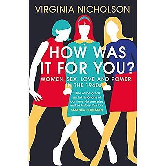 Hur var det för dig?: kvinnor, Sex, kärlek och makt i 1960-talet