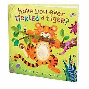 Have You Ever Tickled a Tiger? by Betsy Snyder - 9780375843969 Book