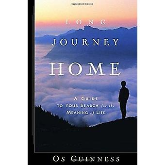 Long Journey Home - A Guide to Your Search for the Meaning of Life by