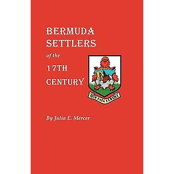 Bermuda Settlers of the 17th Century. Genealogical Notes from Bermuda by Mercer & Julia E.