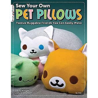 Sew Your Own Pet Pillows by Choly Knight
