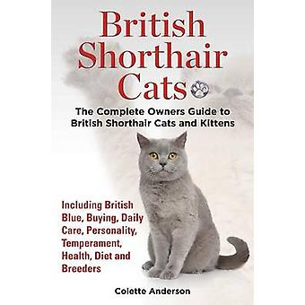 British Shorthair Cats The Complete Owners Guide to British Shorthair Cats and Kittens  Including British Blue Buying Daily Care Personality Temperament Health Diet and Breeders by Anderson & Colette