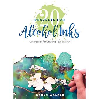 20 Projects for Alcohol Inks A Workbook for Creating Your B by Karen Walker