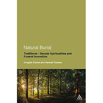 Natural Burial  Traditional  Secular Spiritualities and Funeral Innovation by Hannah Rumble & Douglas Davies