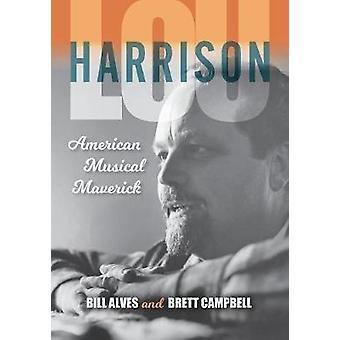 Lou Harrison American Musical Maverick by Alves & Bill