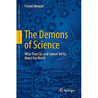 The Demons of Science  What They Can and Cannot Tell Us About Our World by Weinert & Friedel