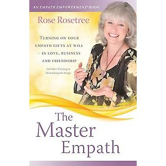The Master Empath Turning On Your Empath Gifts At Will  In Love Business and Friendship Includes Training in Skilled Empath Merge by Rosetree & Rose