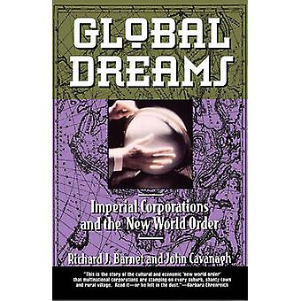 Global Dreams Imperial Corporations and the New World Order by Barnet & Richard J.