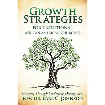 Growth Strategies For Traditional African American Churches by Johnson & Rev. Dr. Earl C