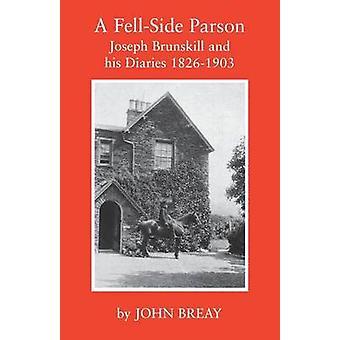 A FellSide Parson Joseph Brunskill and His Diaries 18261903 by Breay & John