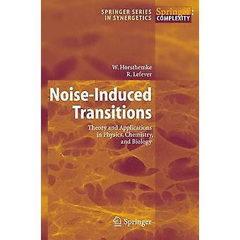 NoiseInduced Transitions Theory and Applications in Physics Chemistry and Biology by Horsthemke & W.Lefever & R.