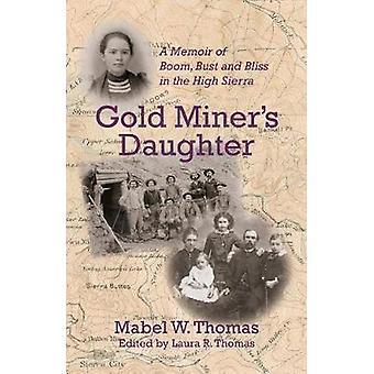 Gold Miners Tochter Eine Erinnerung an Boom Büste und Glückseligkeit in der hohen Sierra von Thomas & Mabel W