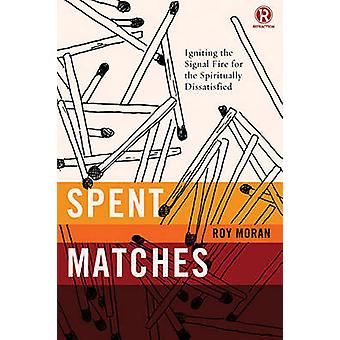 Spent Matches Igniting the Signal Fire for the Spiritually Dissatisfied by Moran & Roy