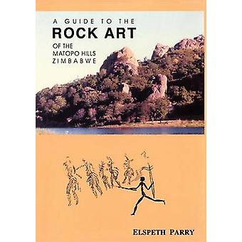 A Guide to the Rock Art of the Matopo Hills Zimbabwe von Parry & Elspeth