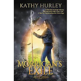 Morrigans Exile by Hurley & Kathy A