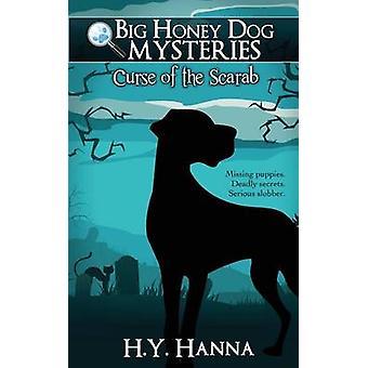 Curse of the Scarab Big Honey Dog Mysteries 1 by Hanna & H.Y.