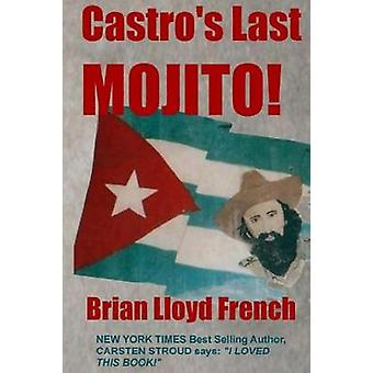 Castros Last Mojito A Novel of the Next Cuban Revolution by French & Brian Lloyd