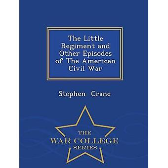 The Little Regiment and Other Episodes of The American Civil War  War College Series by Crane & Stephen