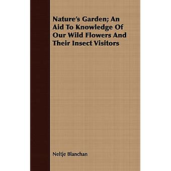 Natures Garden An Aid To Knowledge Of Our Wild Flowers And Their Insect Visitors by Blanchan & Neltje