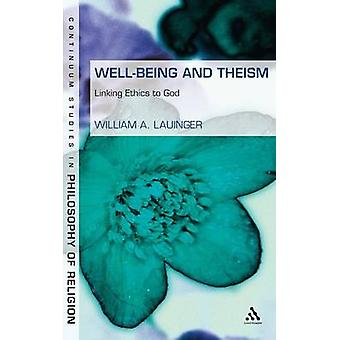 WellBeing and Theism Linking Ethics to God by Lauinger & Wiliams