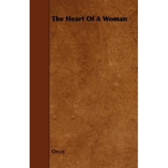The Heart of a Woman by Orczy
