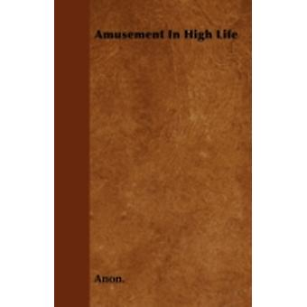 Amusement In High Life by Anon.