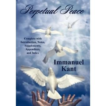 Perpetual Peace Complete with Introduction Notes Supplements Appendices and Index by Kant & Immanuel
