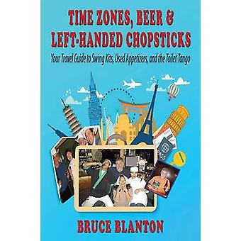Time Zones Beer  LeftHanded Chopsticks Your Travel Guide to Swing Kits Used Appetizers and the Toilet Tango by Blanton & Bruce
