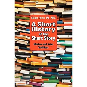 A Short History of the Short Story Western and Asian Traditions by Fatma & Gulnaz