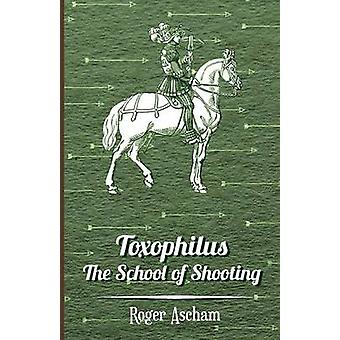 Toxophilus  The School of Shooting  History of Archery Series by Ascham & Roger