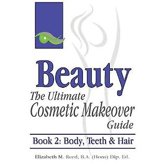 Beauty The Ultimate Cosmetic Makeover Guide. Book 2 Body Teeth  Hair by Reed & Elizabeth M